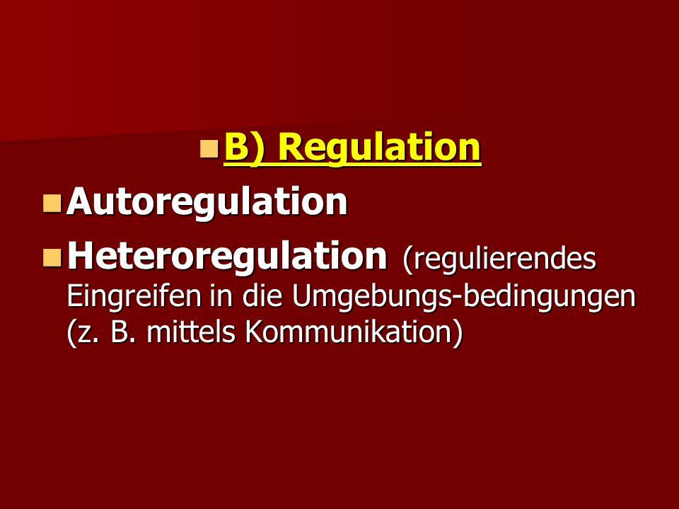B) Regulation B) Regulation Autoregulation Autoregulation Heteroregulation (regulierendes Eingreifen in die Umgebungs-bedingungen (z. B. mittels Kommu