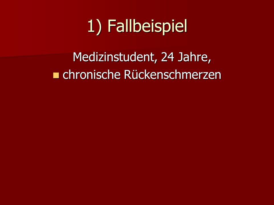 1) Fallbeispiel Medizinstudent, 24 Jahre, chronische Rückenschmerzen chronische Rückenschmerzen