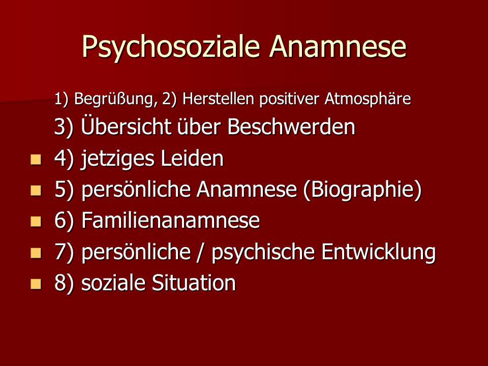 Psychosoziale Anamnese 1) Begrüßung, 2) Herstellen positiver Atmosphäre 3) Übersicht über Beschwerden 4) jetziges Leiden 4) jetziges Leiden 5) persönl