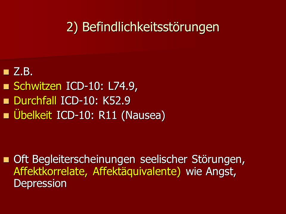 2) Befindlichkeitsstörungen Z.B. Z.B. Schwitzen ICD-10: L74.9, Schwitzen ICD-10: L74.9, Durchfall ICD-10: K52.9 Durchfall ICD-10: K52.9 Übelkeit ICD-1