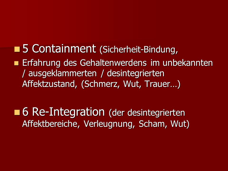 5 Containment (Sicherheit-Bindung, 5 Containment (Sicherheit-Bindung, Erfahrung des Gehaltenwerdens im unbekannten / ausgeklammerten / desintegrierten