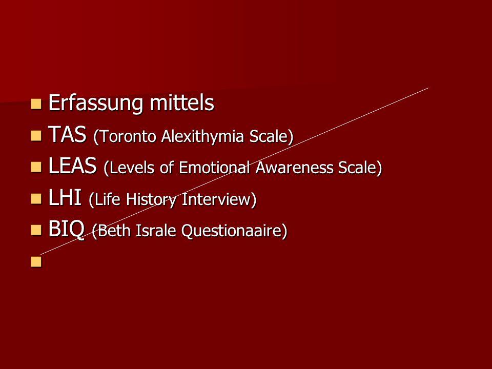 Erfassung mittels Erfassung mittels TAS (Toronto Alexithymia Scale) TAS (Toronto Alexithymia Scale) LEAS (Levels of Emotional Awareness Scale) LEAS (L