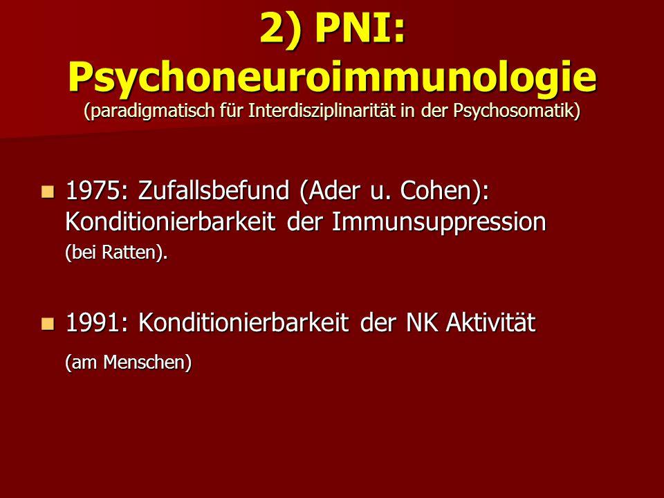 2) PNI: Psychoneuroimmunologie (paradigmatisch für Interdisziplinarität in der Psychosomatik) 1975: Zufallsbefund (Ader u. Cohen): Konditionierbarkeit