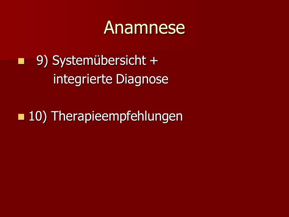 Anamnese 9) Systemübersicht + 9) Systemübersicht + integrierte Diagnose integrierte Diagnose 10) Therapieempfehlungen 10) Therapieempfehlungen