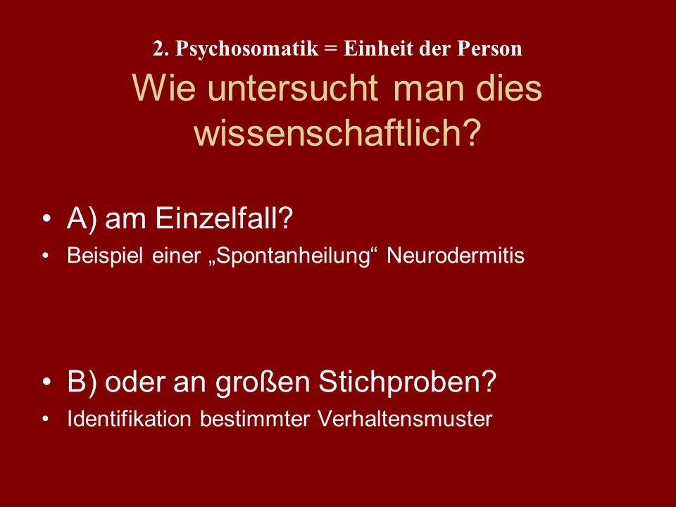 2. Psychosomatik = Einheit der Person Definition? Forschungsansätze?