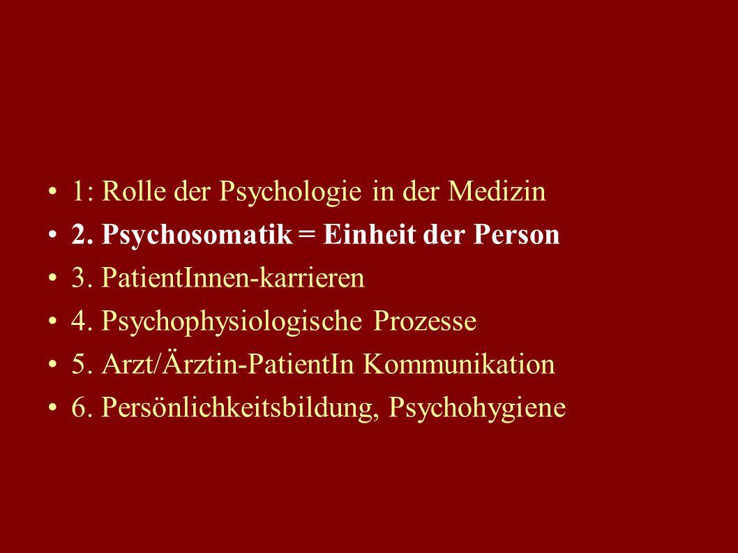 1) Rolle der Psychologie in der Medizin Psychobiologische Zusammenhänge, Psychosomatik Arzt-Patient-Beziehung und Kommunikation, Krankheitsbewältigung