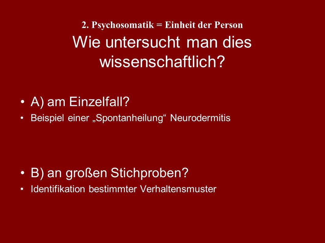 2. Psychosomatik = Einheit der Person Wie kann man sich konkret einen psycho- physischen Zusammenhang vorstellen? Wie kann sich das Erleben oder das V
