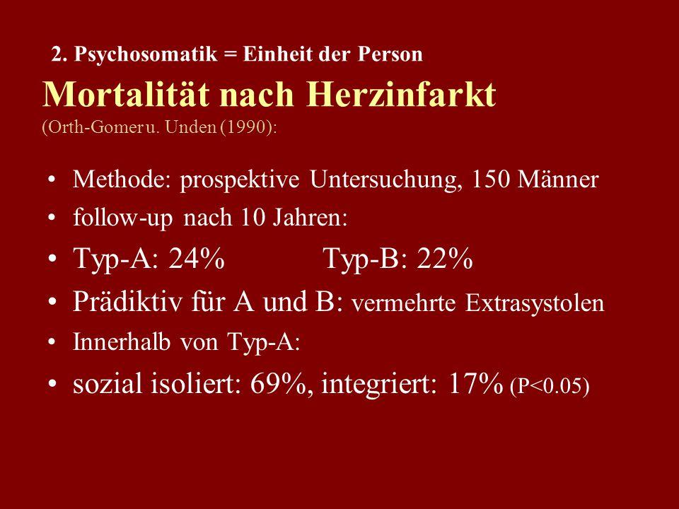 2. Psychosomatik = Einheit der Person historische Studie: 3524 Männer (USA, California) Alter: 39 - 59 Jahren keinerlei Zeichen einer KHK Follow-up: n