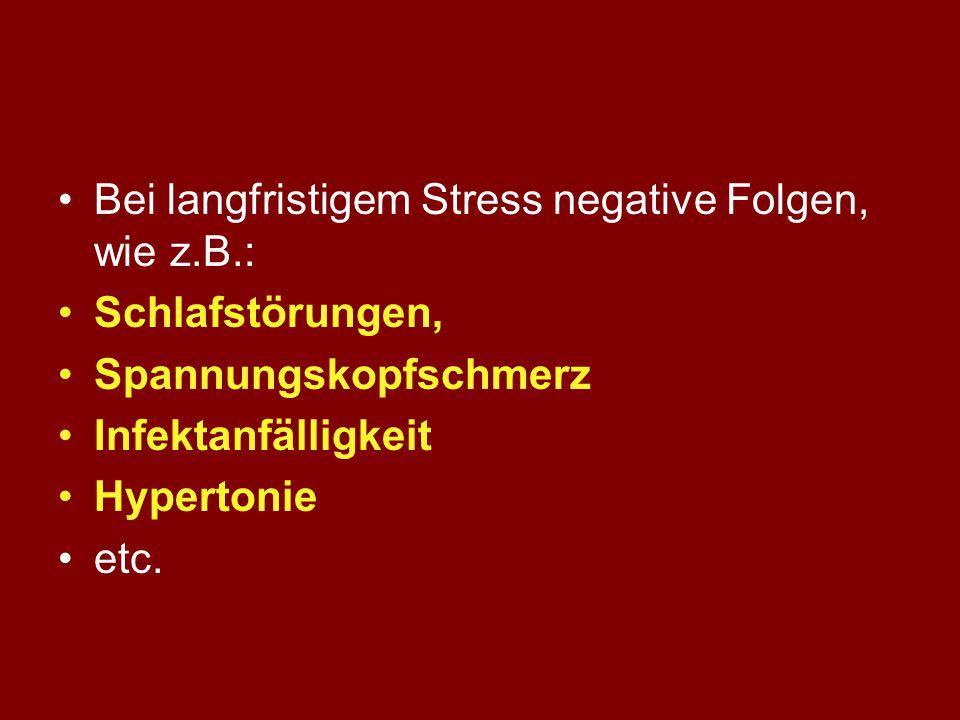 Auslösende Faktoren Körperliche Stresssituationen: Verletzungen, Operationen, Verbrennungen, Kälte, Schmerzen, Sauerstoffmangel, niedriger Blutzucker,