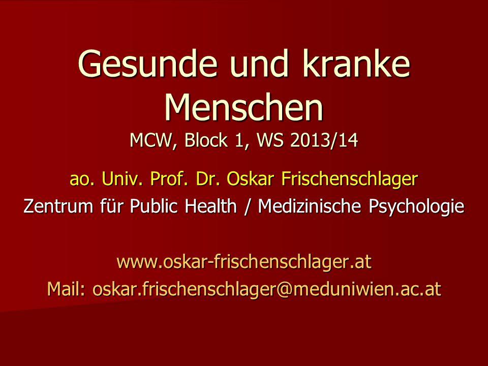 Gesunde und kranke Menschen MCW, Block 1, WS 2013/14 ao. Univ. Prof. Dr. Oskar Frischenschlager Zentrum für Public Health / Medizinische Psychologie w