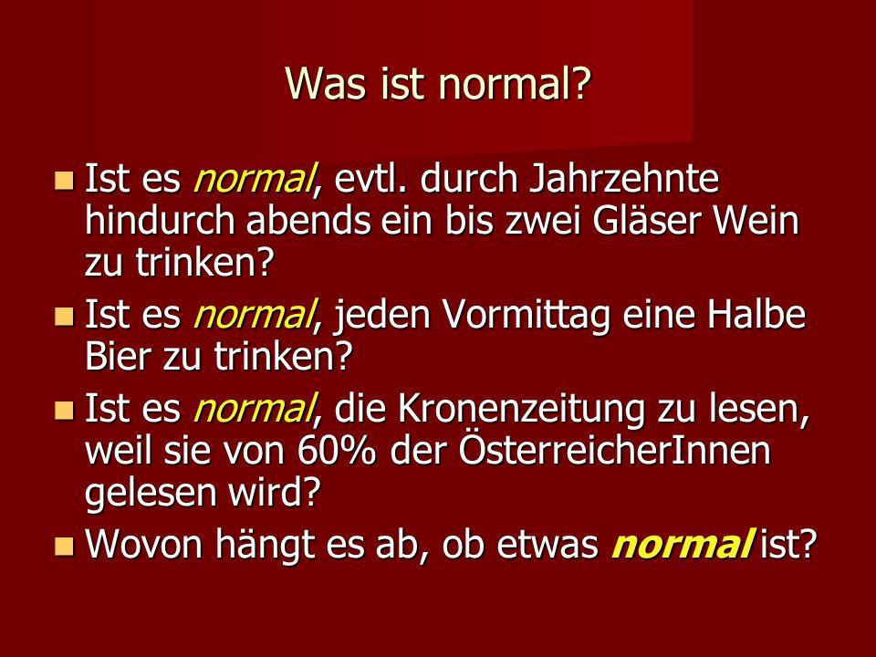Was ist normal? Ist es normal, evtl. durch Jahrzehnte hindurch abends ein bis zwei Gläser Wein zu trinken? Ist es normal, evtl. durch Jahrzehnte hindu