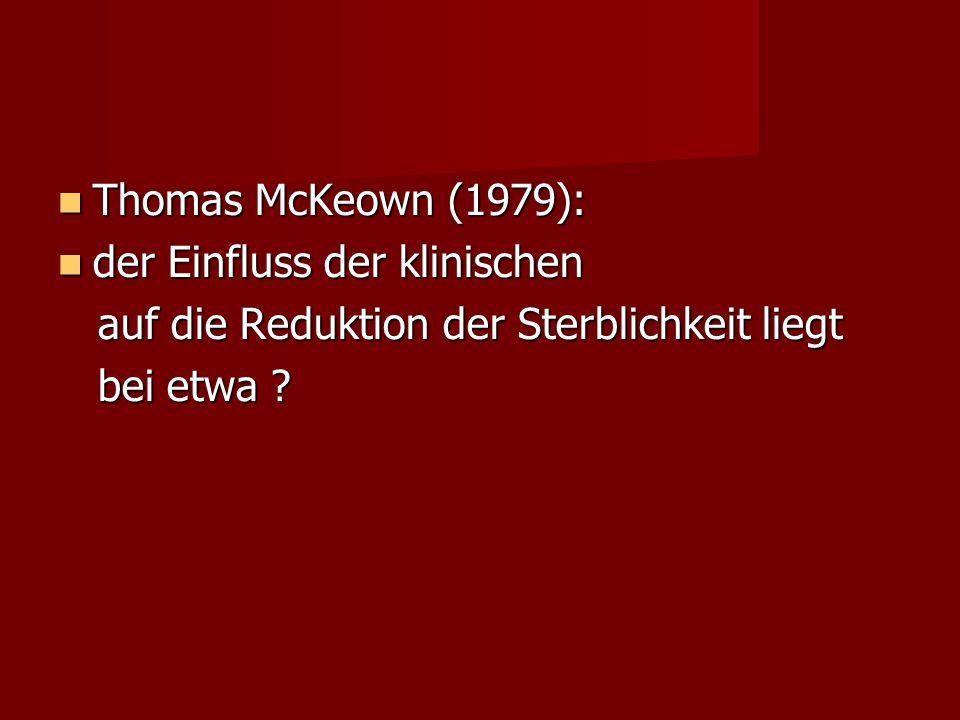 Thomas McKeown (1979): Thomas McKeown (1979): der Einfluss der klinischen der Einfluss der klinischen auf die Reduktion der Sterblichkeit liegt auf di