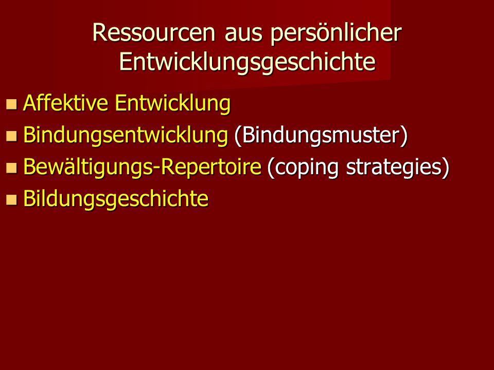 Ressourcen aus persönlicher Entwicklungsgeschichte Affektive Entwicklung Affektive Entwicklung Bindungsentwicklung (Bindungsmuster) Bindungsentwicklun