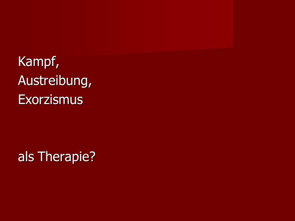 Kampf,Austreibung,Exorzismus als Therapie?