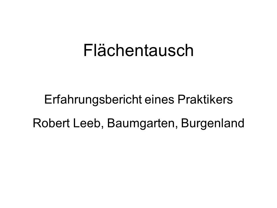 Flächentausch Erfahrungsbericht eines Praktikers Robert Leeb, Baumgarten, Burgenland