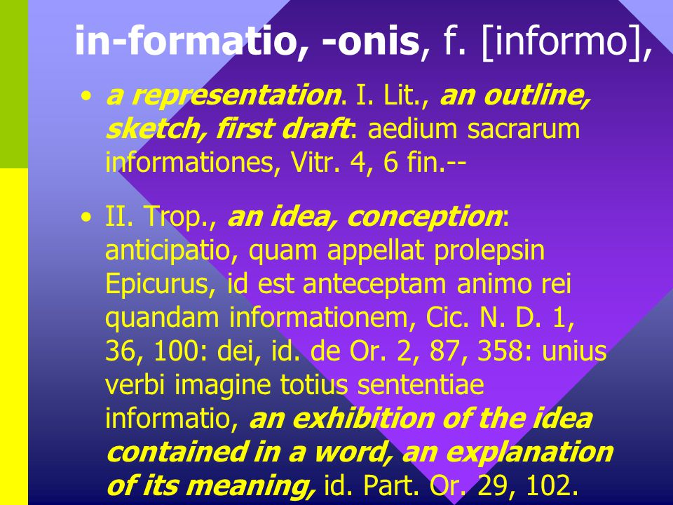 in-formatio, -onis, f. [informo], a representation.
