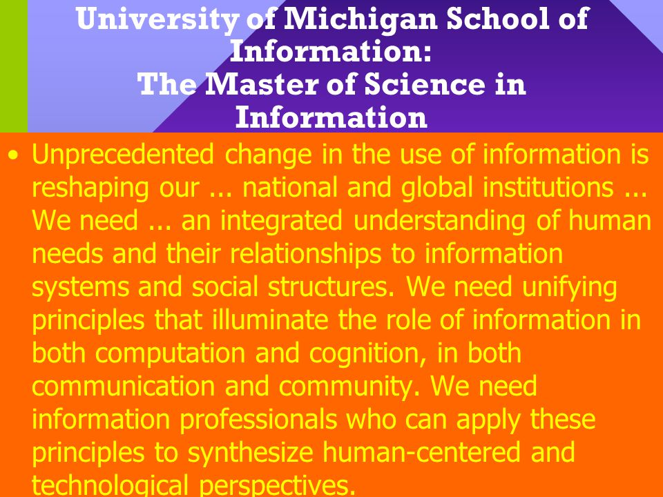 University of Michigan School of Information: The Master of Science in Information Unprecedented change in the use of information is reshaping our...