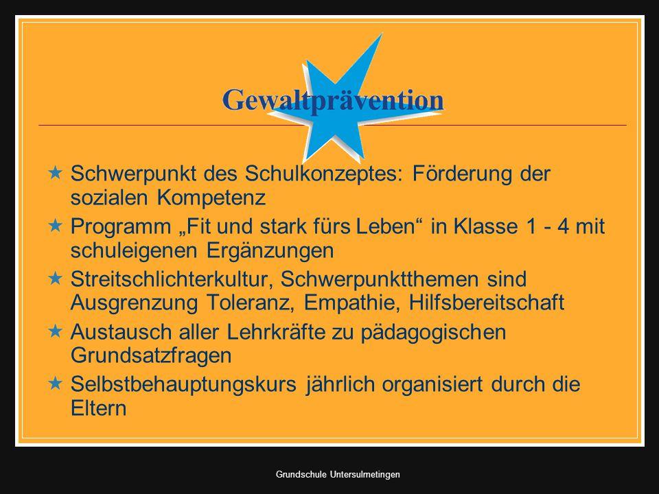 Grundschule Untersulmetingen Schwerpunkt des Schulkonzeptes: Förderung der sozialen Kompetenz Programm Fit und stark fürs Leben in Klasse 1 - 4 mit sc