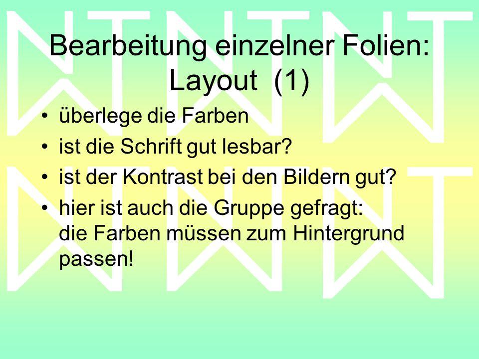 Bearbeitung einzelner Folien: Layout (1) überlege die Farben ist die Schrift gut lesbar.