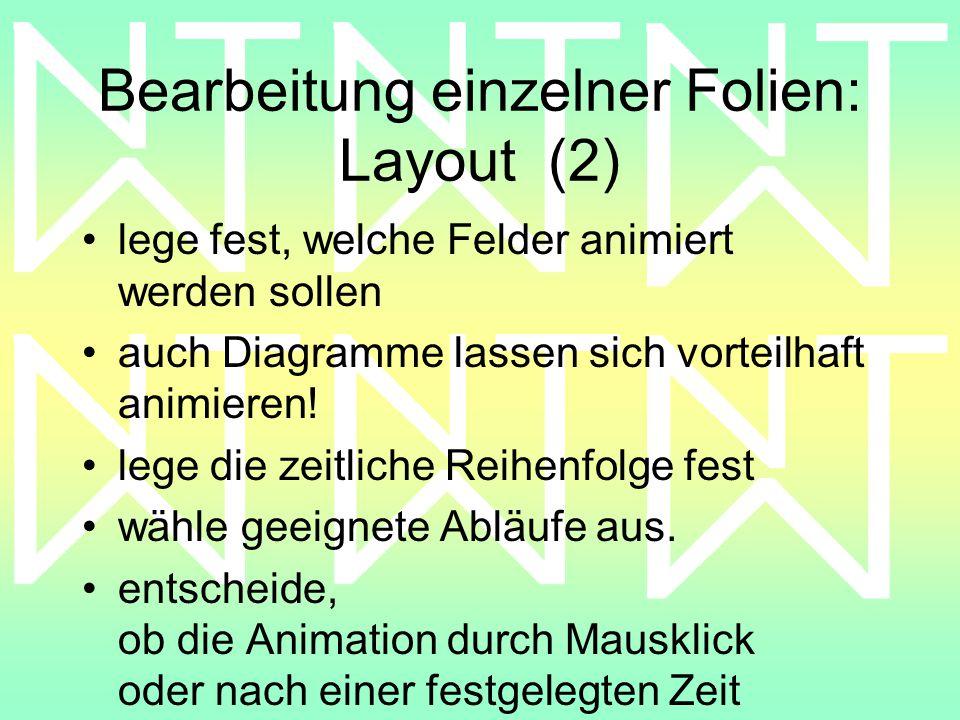 Bearbeitung einzelner Folien: Layout (2) lege fest, welche Felder animiert werden sollen auch Diagramme lassen sich vorteilhaft animieren.