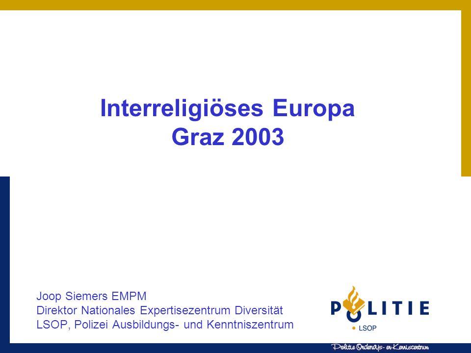 Interreligiöses Europa Graz 2003 Joop Siemers EMPM Direktor Nationales Expertisezentrum Diversität LSOP, Polizei Ausbildungs- und Kenntniszentrum
