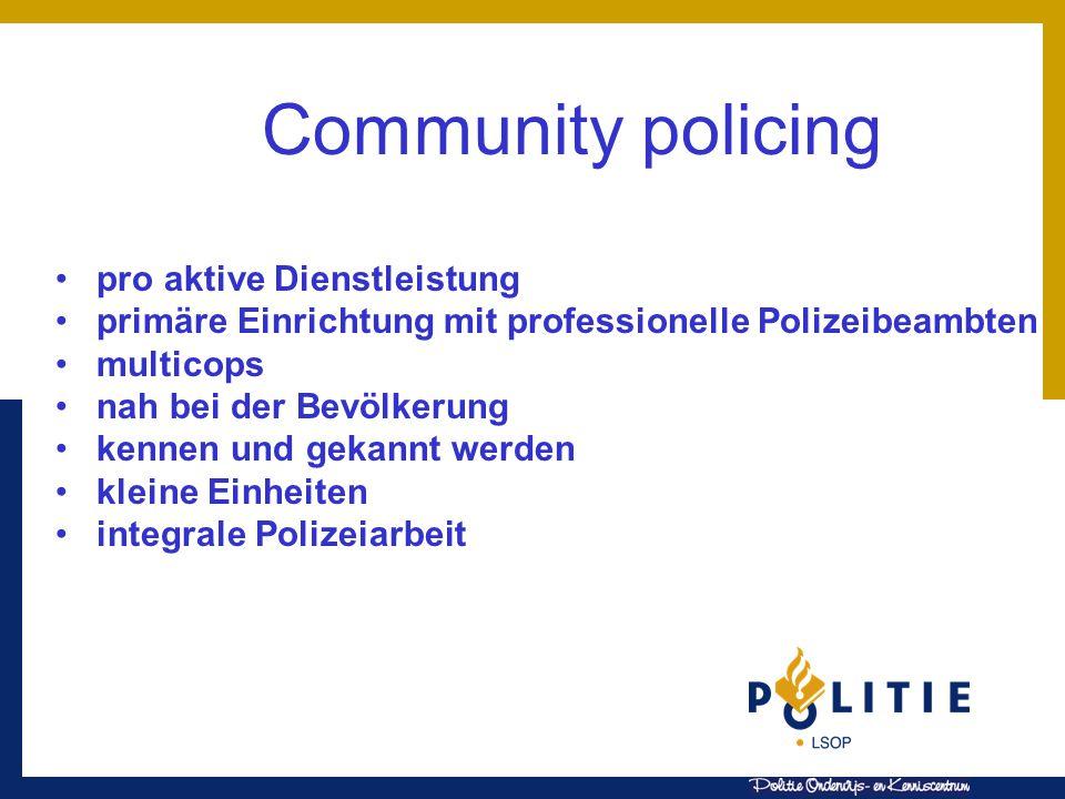 Community policing pro aktive Dienstleistung primäre Einrichtung mit professionelle Polizeibeambten multicops nah bei der Bevölkerung kennen und gekannt werden kleine Einheiten integrale Polizeiarbeit