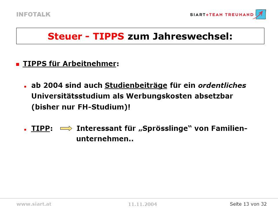 11.11.2004 INFOTALK www.siart.at TIPPS für Arbeitnehmer: ab 2004 sind auch Studienbeiträge für ein ordentliches Universitätsstudium als Werbungskosten absetzbar (bisher nur FH-Studium).