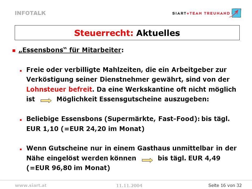 11.11.2004 INFOTALK www.siart.at Essensbons für Mitarbeiter: Freie oder verbilligte Mahlzeiten, die ein Arbeitgeber zur Verköstigung seiner Dienstnehmer gewährt, sind von der Lohnsteuer befreit.