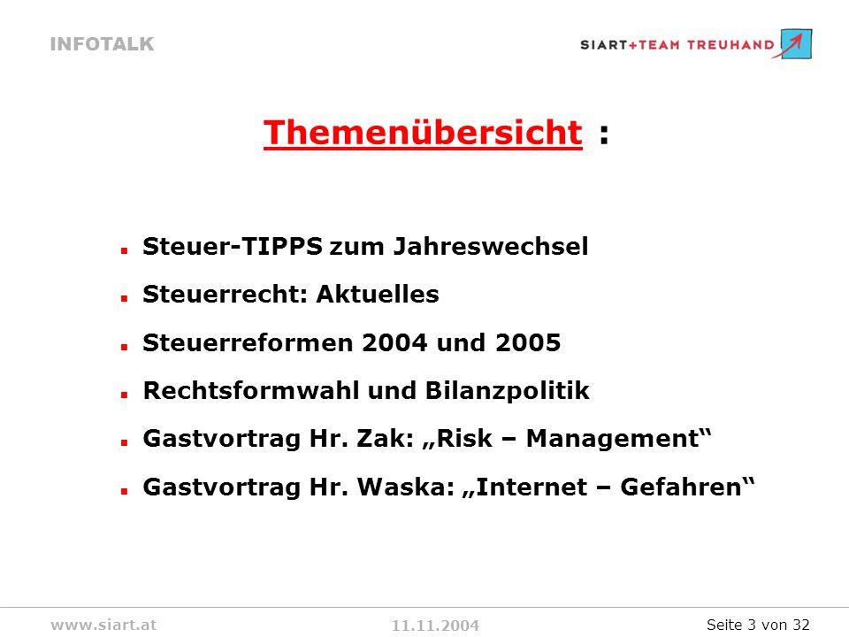 11.11.2004 INFOTALK www.siart.at Themenübersicht : Steuer-TIPPS zum Jahreswechsel Steuerrecht: Aktuelles Steuerreformen 2004 und 2005 Rechtsformwahl und Bilanzpolitik Gastvortrag Hr.