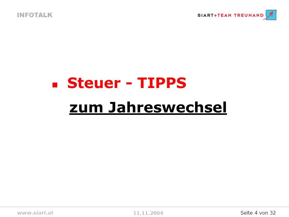 11.11.2004 INFOTALK www.siart.at Steuer - TIPPS zum Jahreswechsel Seite 4 von 32