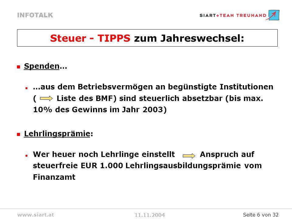 11.11.2004 INFOTALK www.siart.at Spenden… …aus dem Betriebsvermögen an begünstigte Institutionen ( Liste des BMF) sind steuerlich absetzbar (bis max.