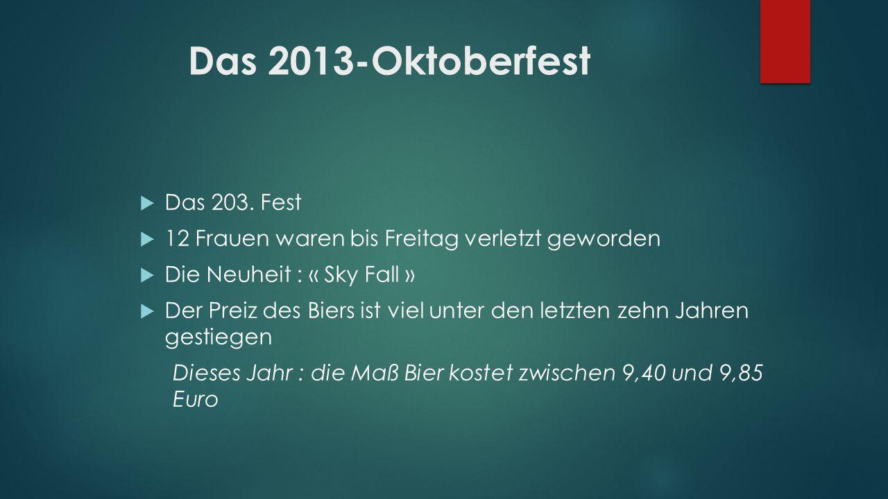 Das 2013-Oktoberfest Das 203. Fest 12 Frauen waren bis Freitag verletzt geworden Die Neuheit : « Sky Fall » Der Preiz des Biers ist viel unter den let