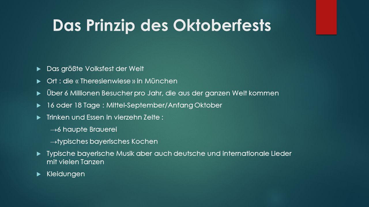 Das Prinzip des Oktoberfests Das größte Volksfest der Welt Ort : die « Theresienwiese » in München Über 6 Millionen Besucher pro Jahr, die aus der gan