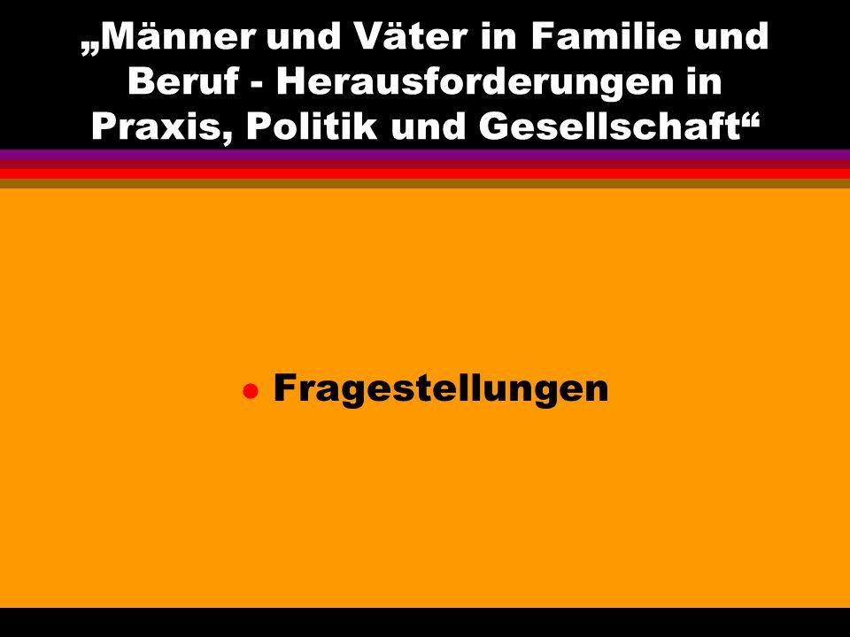 Männer und Väter in Familie und Beruf - Herausforderungen in Praxis, Politik und Gesellschaft