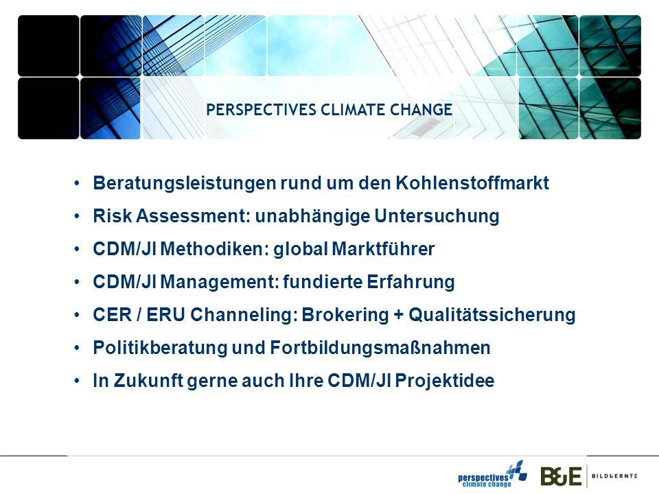 PERSPECTIVES CLIMATE CHANGE Beratungsleistungen rund um den Kohlenstoffmarkt Risk Assessment: unabhängige Untersuchung CDM/JI Methodiken: global Marktführer CDM/JI Management: fundierte Erfahrung CER / ERU Channeling: Brokering + Qualitätssicherung Politikberatung und Fortbildungsmaßnahmen In Zukunft gerne auch Ihre CDM/JI Projektidee