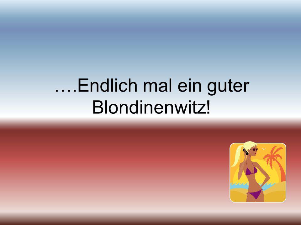 ….Endlich mal ein guter Blondinenwitz!