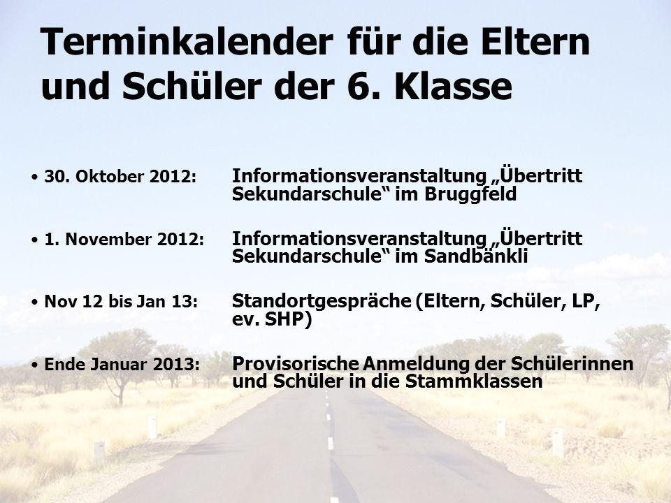 Elterninfo 6. Klasse 201122 Terminkalender für die Eltern und Schüler der 6. Klasse 30. Oktober 2012: Informationsveranstaltung Übertritt Sekundarschu
