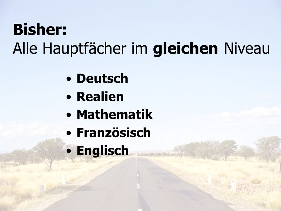 Elterninfo 6. Klasse 20119 Bisher: Alle Hauptfächer im gleichen Niveau Deutsch Realien Mathematik Französisch Englisch