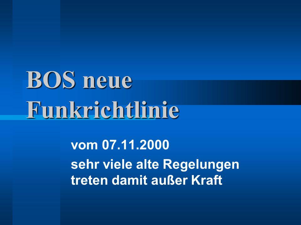 BOS neue Funkrichtlinie Chance nutzen BOS neue Funkrichtlinie Chance nutzen Abstimmung durch FB 7 Vergabe der Funkrufnamen Bestandsänderung der Funkgeräte Meldepflicht bei Gerätewechsel oder Wechsel der taktischen Einheit Zustimmung für Handfunkgeräte im 4 m Band