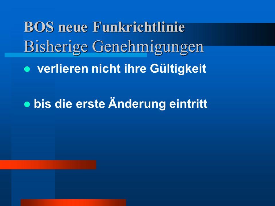 BOS neue Funkrichtlinie Bisherige Genehmigungen verlieren nicht ihre Gültigkeit bis die erste Änderung eintritt