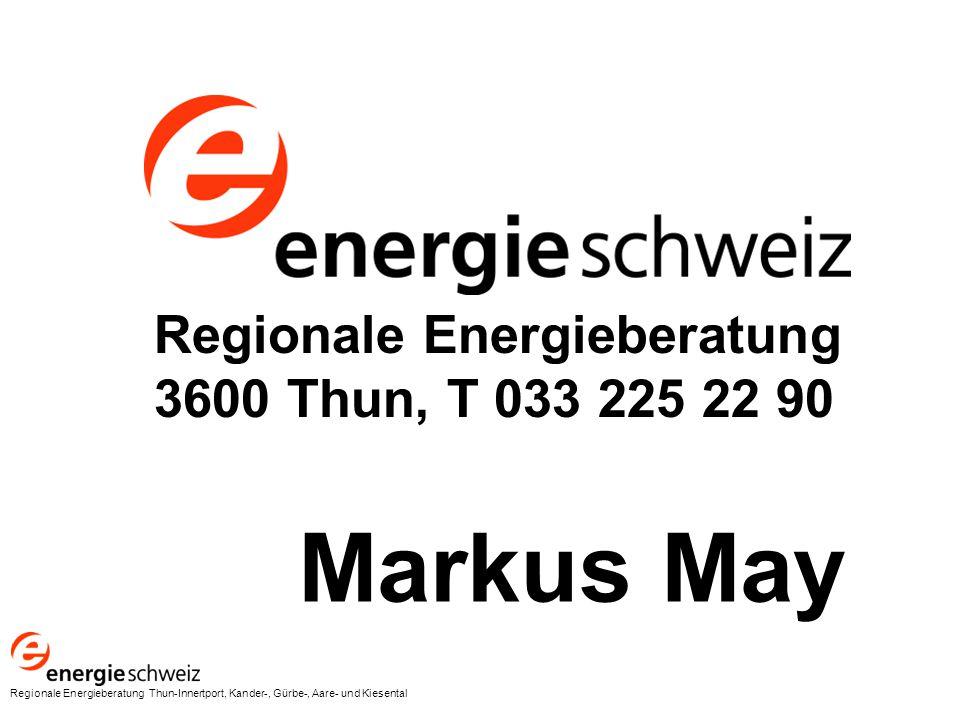 Regionale Energieberatung 3600 Thun, T 033 225 22 90 Markus May Regionale Energieberatung Thun-Innertport, Kander-, Gürbe-, Aare- und Kiesental