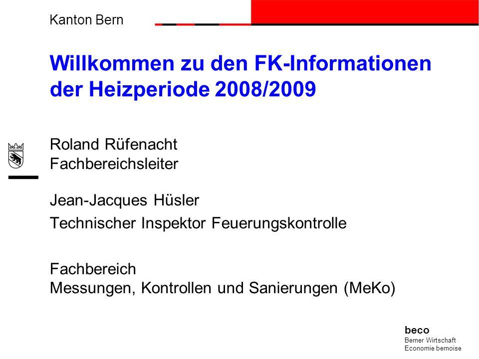 Kanton Bern beco Berner Wirtschaft Economie bernoise Willkommen zu den FK-Informationen der Heizperiode 2008/2009 Roland Rüfenacht Fachbereichsleiter