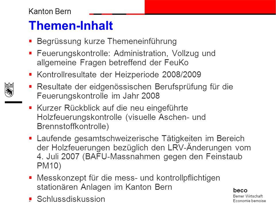 Kanton Bern beco Berner Wirtschaft Economie bernoise 2 Themen-Inhalt Begrüssung kurze Themeneinführung Feuerungskontrolle: Administration, Vollzug und