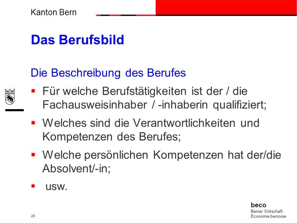 Kanton Bern beco Berner Wirtschaft Economie bernoise 29 Das Berufsbild Die Beschreibung des Berufes Für welche Berufstätigkeiten ist der / die Fachaus