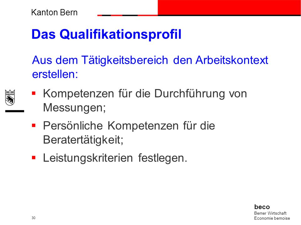 Kanton Bern beco Berner Wirtschaft Economie bernoise 30 Das Qualifikationsprofil Kompetenzen für die Durchführung von Messungen; Persönliche Kompetenz