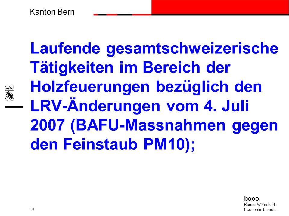Kanton Bern beco Berner Wirtschaft Economie bernoise 38 Laufende gesamtschweizerische Tätigkeiten im Bereich der Holzfeuerungen bezüglich den LRV-Ände