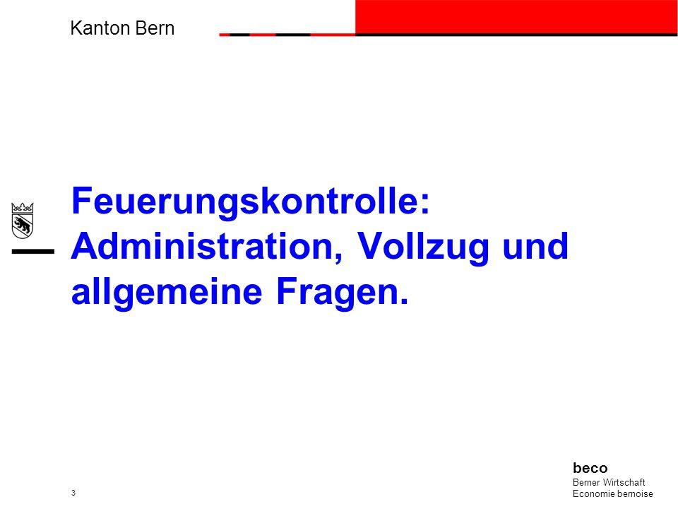 Kanton Bern beco Berner Wirtschaft Economie bernoise 3 Feuerungskontrolle: Administration, Vollzug und allgemeine Fragen.