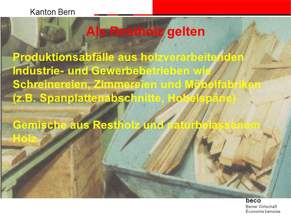 Kanton Bern beco Berner Wirtschaft Economie bernoise Als Restholz gelten Produktionsabfälle aus holzverarbeitenden Industrie- und Gewerbebetrieben wie