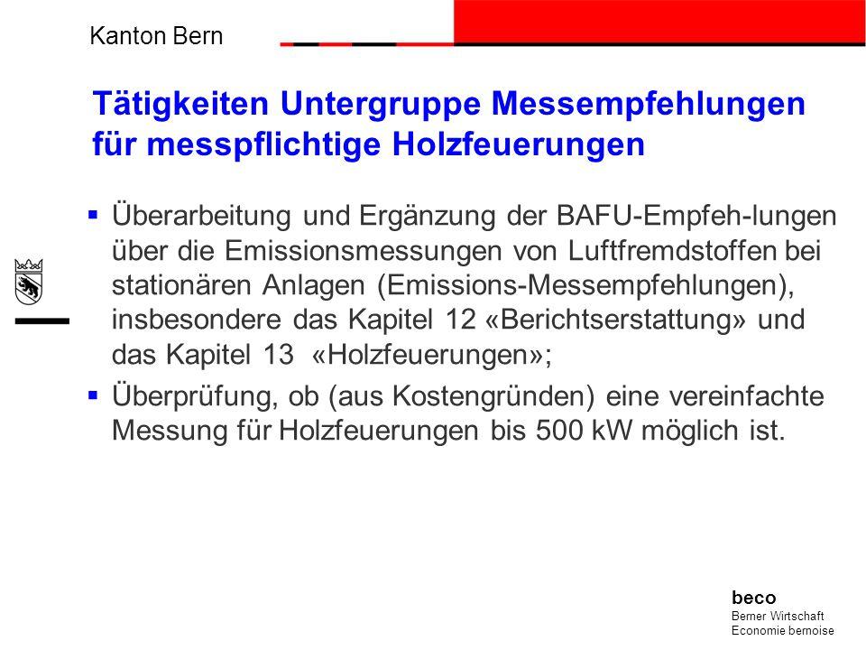 Kanton Bern beco Berner Wirtschaft Economie bernoise Tätigkeiten Untergruppe Messempfehlungen für messpflichtige Holzfeuerungen Überarbeitung und Ergä