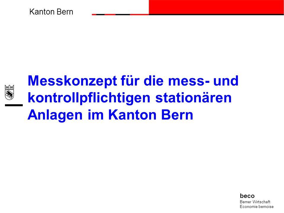 Kanton Bern beco Berner Wirtschaft Economie bernoise Messkonzept für die mess- und kontrollpflichtigen stationären Anlagen im Kanton Bern